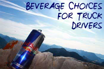 Beverage Nutrition For Truck Drivers | CDLjobs.com